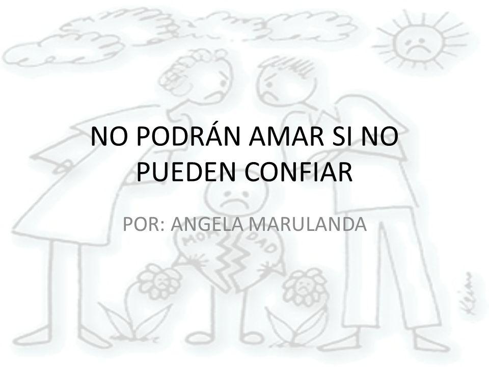 NO PODRÁN AMAR SI NO PUEDEN CONFIAR