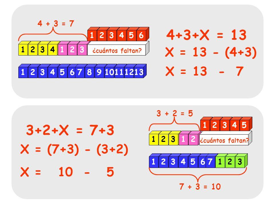 4+3+X = 13 3+2+X = 7+3 X = 13 - (4+3) X = 13 - 7 X = (7+3) - (3+2)