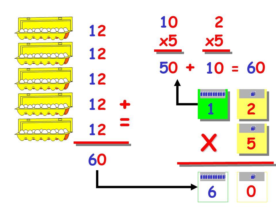 10 x5 12 x5 12 12 50 + 10 = 60 12 12 + = 1 2 12 X 5 60 6