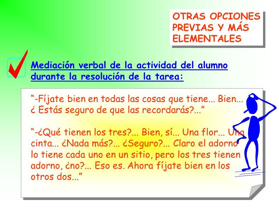 OTRAS OPCIONES PREVIAS Y MÁS. ELEMENTALES. Mediación verbal de la actividad del alumno. durante la resolución de la tarea: