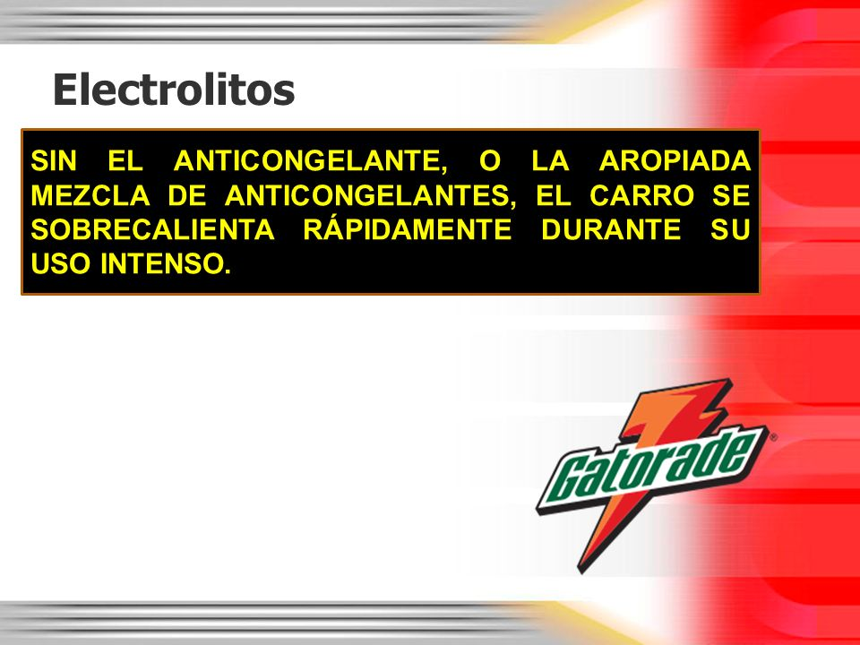 Electrolitos SIN EL ANTICONGELANTE, O LA AROPIADA MEZCLA DE ANTICONGELANTES, EL CARRO SE SOBRECALIENTA RÁPIDAMENTE DURANTE SU USO INTENSO.