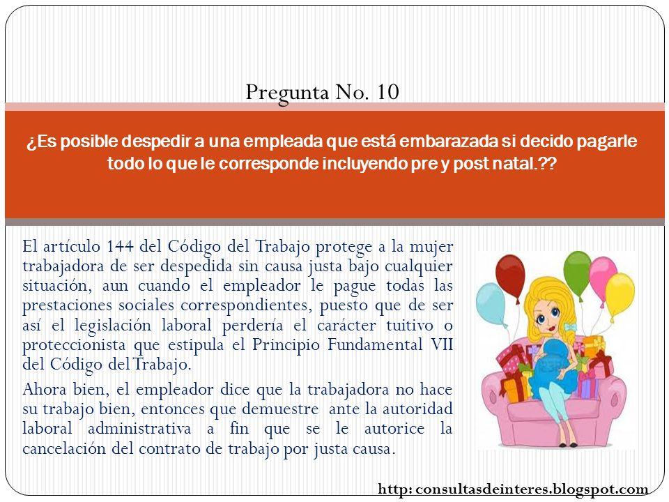 Pregunta No. 10 ¿Es posible despedir a una empleada que está embarazada si decido pagarle todo lo que le corresponde incluyendo pre y post natal.
