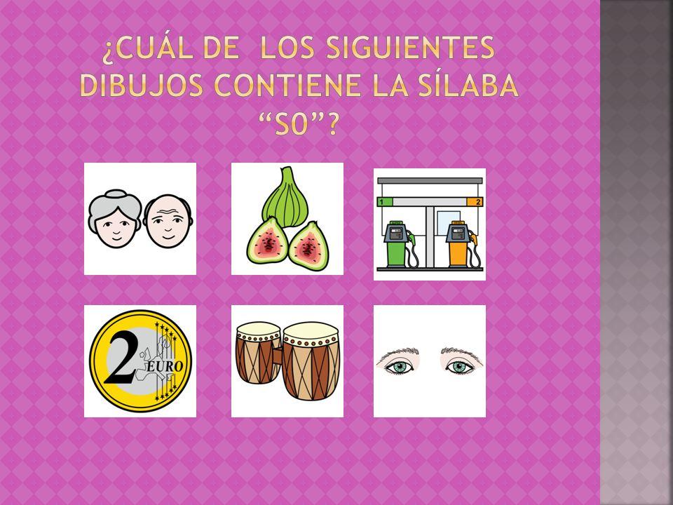 ¿Cuál de los siguientes dibujos contiene la sílaba s0