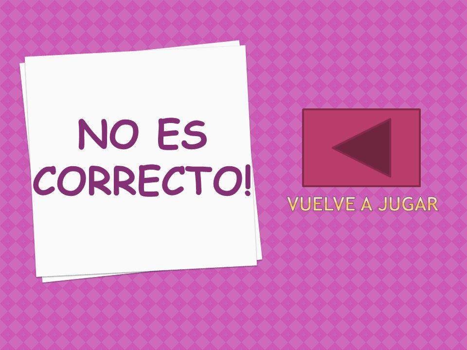 NO ES CORRECTO! VUELVE A JUGAR