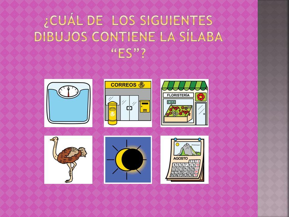 ¿Cuál de los siguientes dibujos contiene la sílaba ES