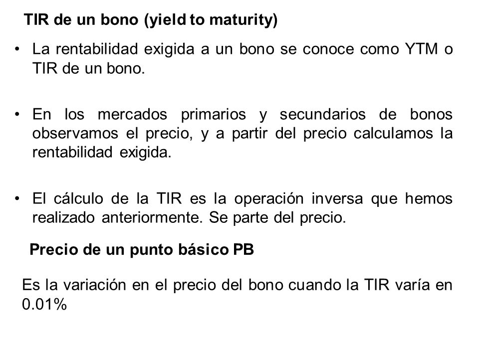 TIR de un bono (yield to maturity) Precio de un punto básico PB