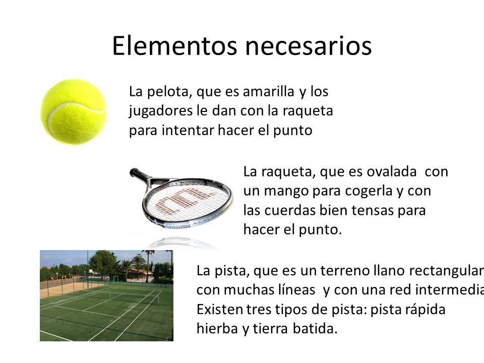 Elementos necesarios La pelota, que es amarilla y los jugadores le dan con la raqueta para intentar hacer el punto.