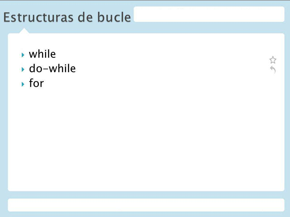 Estructuras de bucle while do-while for