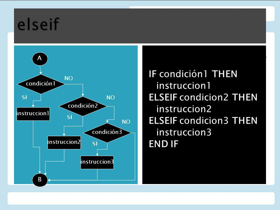 elseif IF condición1 THEN instruccion1 ELSEIF condicion2 THEN instruccion2 ELSEIF condicion3 THEN instruccion3 END IF