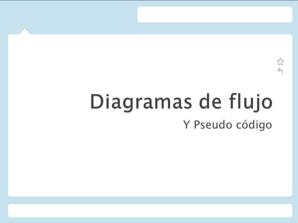 Diagramas de flujo Y Pseudo código