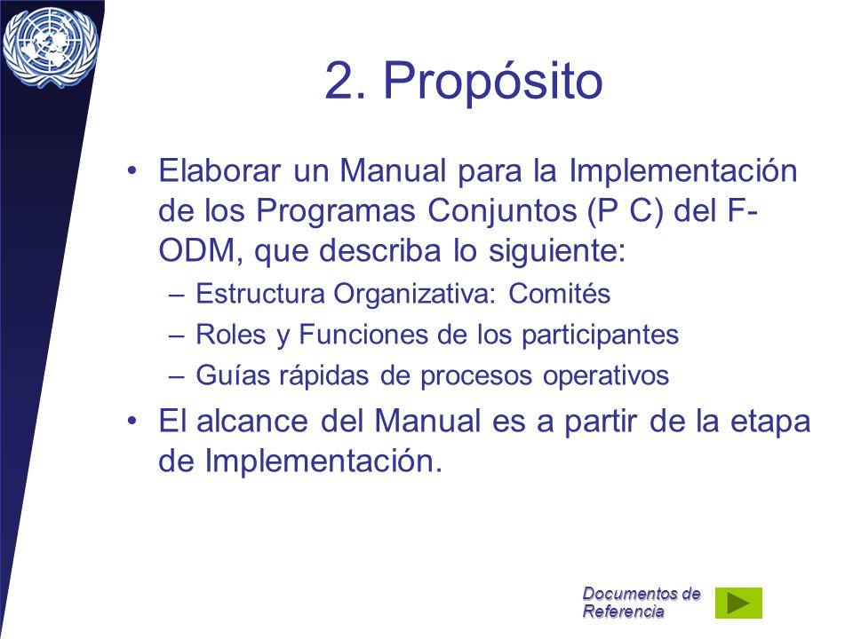 2. Propósito Elaborar un Manual para la Implementación de los Programas Conjuntos (P C) del F-ODM, que describa lo siguiente: