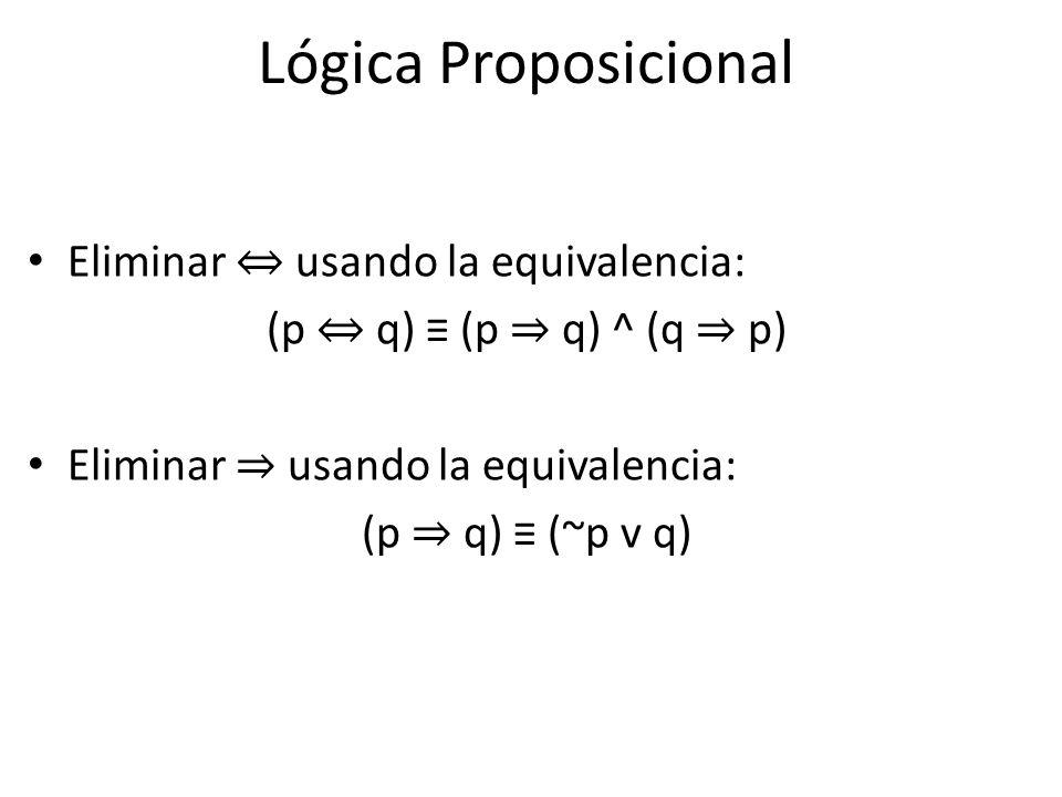 Lógica Proposicional Eliminar ⇔ usando la equivalencia:
