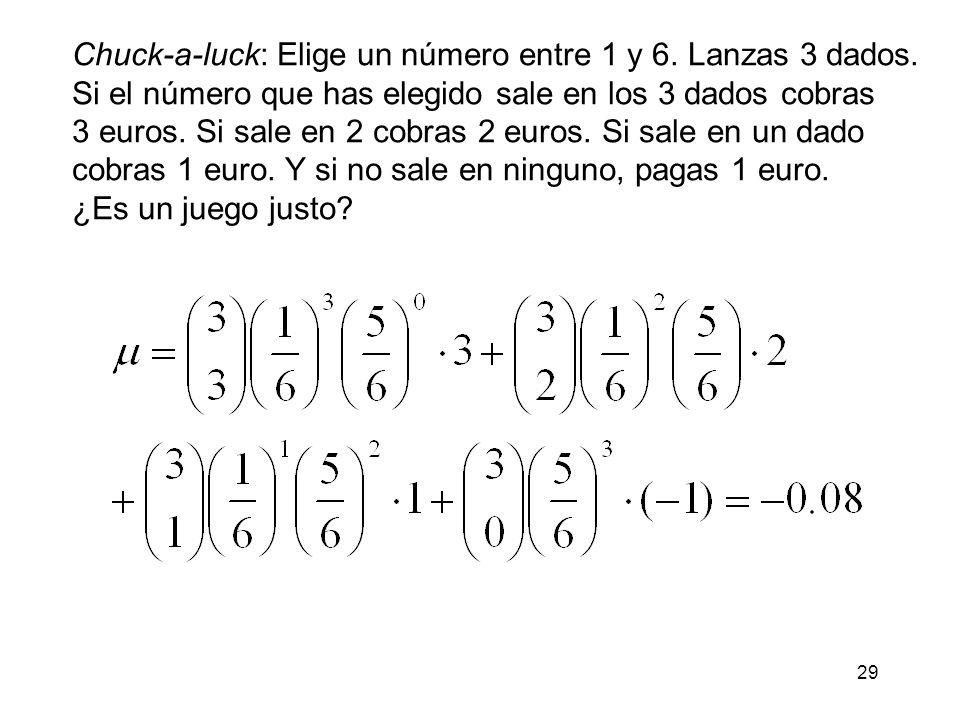 Chuck-a-luck: Elige un número entre 1 y 6. Lanzas 3 dados.