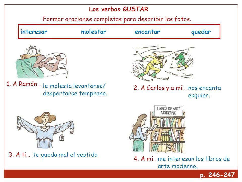 Los verbos GUSTAR Formar oraciones completas para describir las fotos. interesar molestar encantar quedar.