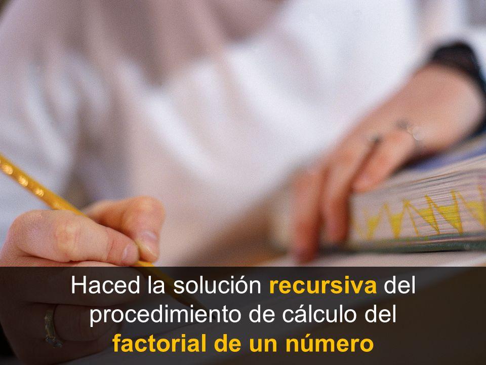 Haced la solución recursiva del procedimiento de cálculo del