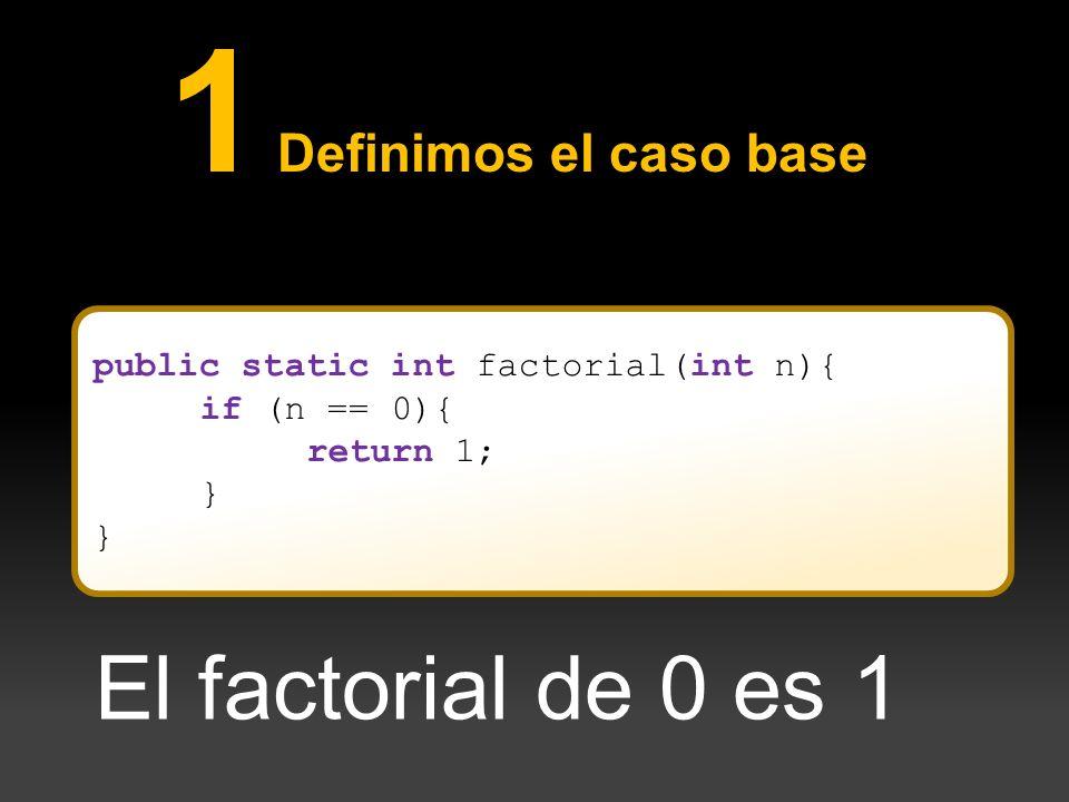 1 Definimos el caso base El factorial de 0 es 1