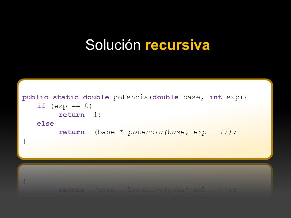 Solución recursiva public static double potencia(double base, int exp){ if (exp == 0) return 1; else.