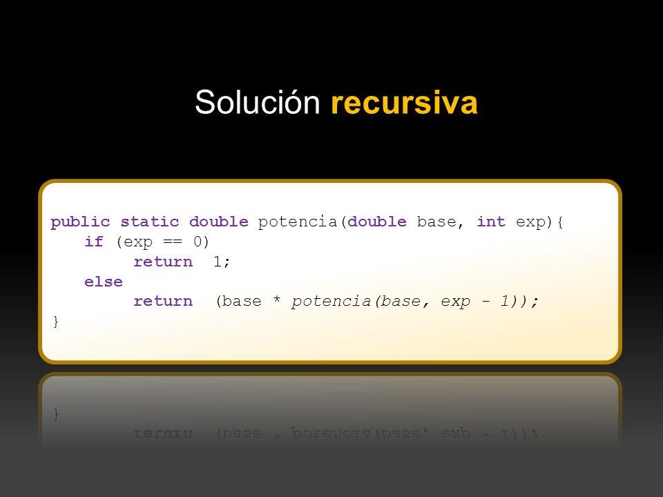 Solución recursivapublic static double potencia(double base, int exp){ if (exp == 0) return 1; else.