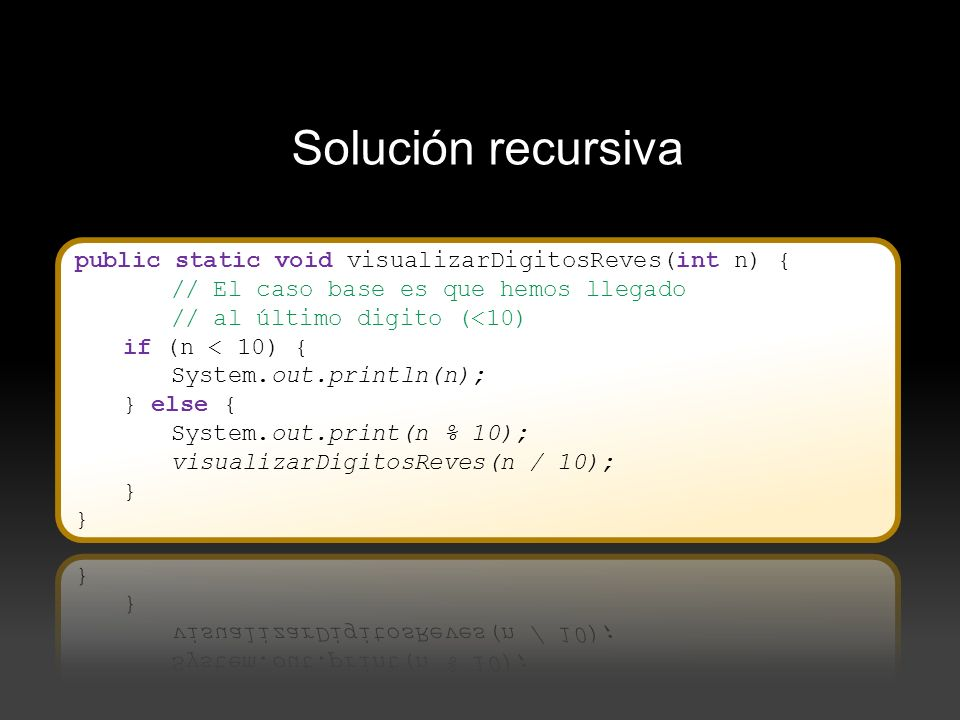 Solución recursiva public static void visualizarDigitosReves(int n) {