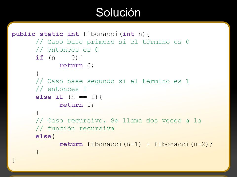 Solución public static int fibonacci(int n){