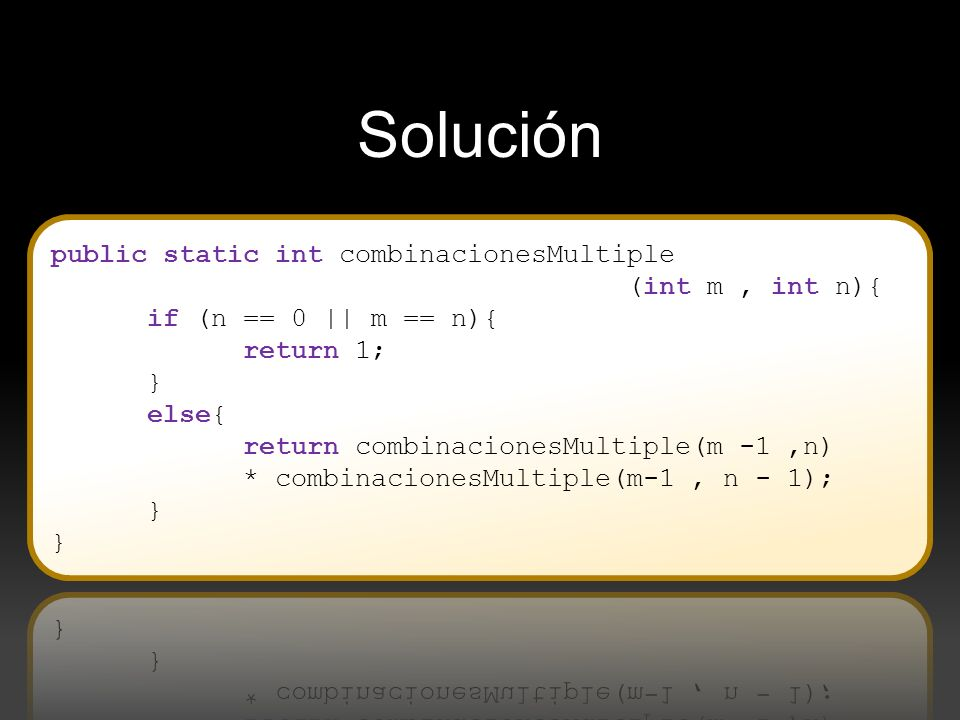Solución public static int combinacionesMultiple (int m , int n){