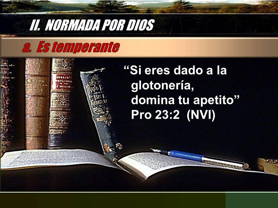 II. NORMADA POR DIOS a. Es temperante