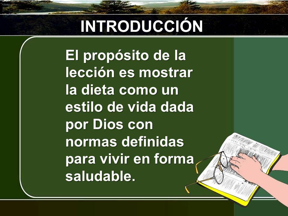 INTRODUCCIÓNEl propósito de la lección es mostrar la dieta como un estilo de vida dada por Dios con normas definidas para vivir en forma saludable.