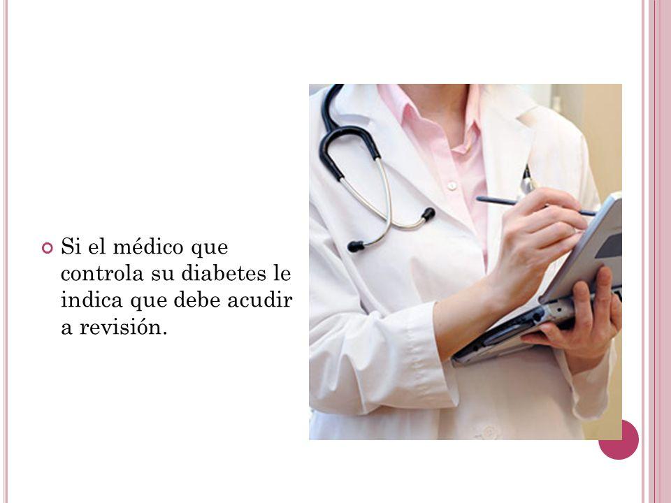 Si el médico que controla su diabetes le indica que debe acudir a revisión.