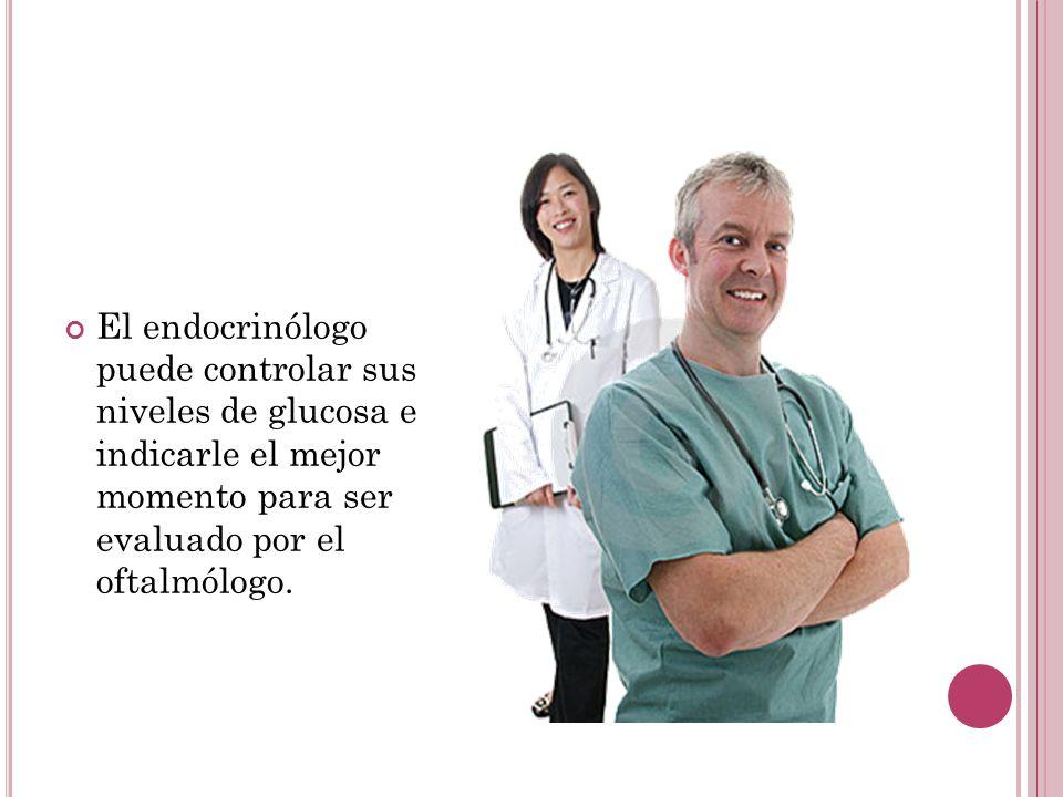 El endocrinólogo puede controlar sus niveles de glucosa e indicarle el mejor momento para ser evaluado por el oftalmólogo.