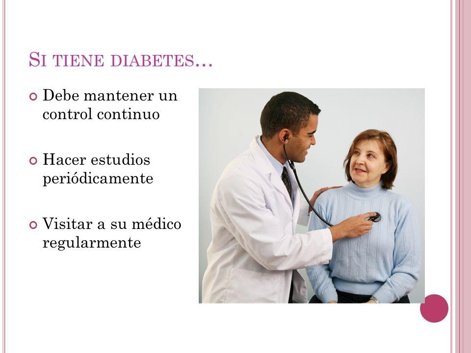 Si tiene diabetes… Debe mantener un control continuo
