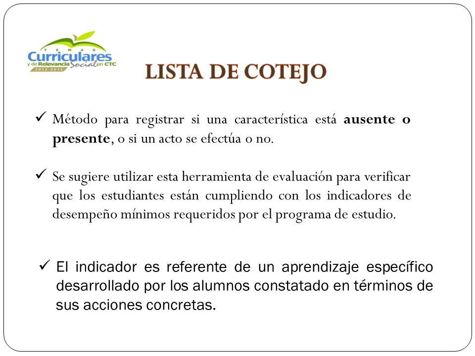 LISTA DE COTEJO Método para registrar si una característica está ausente o presente, o si un acto se efectúa o no.