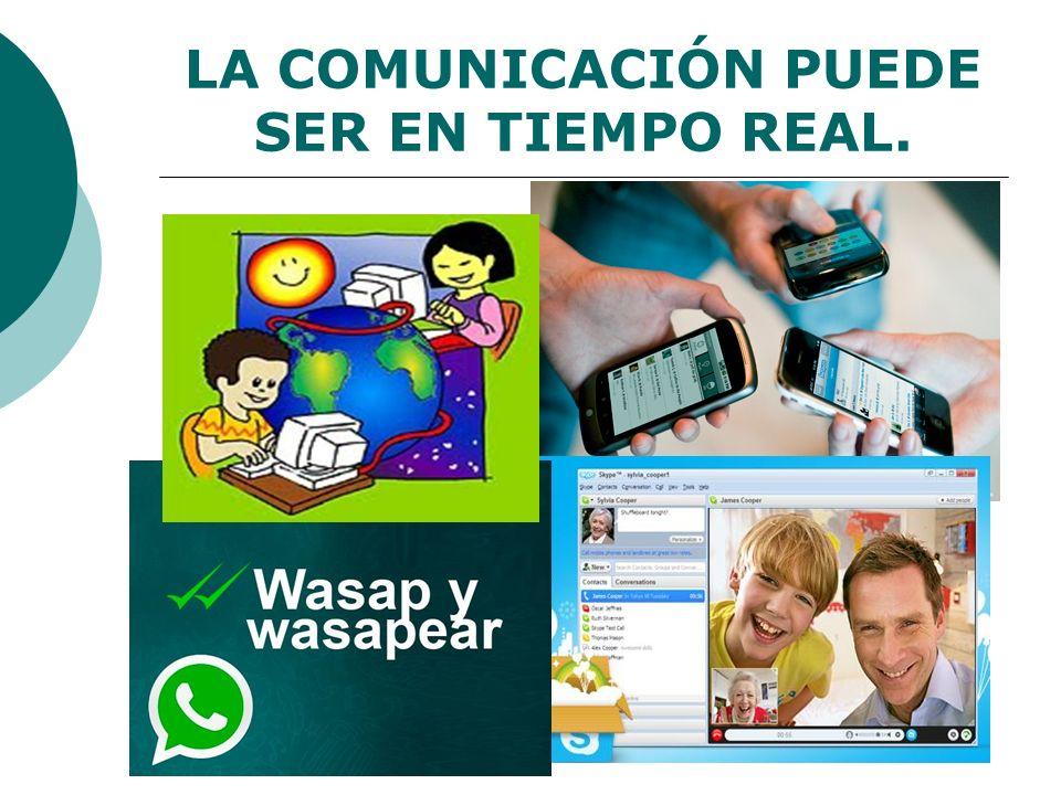 LA COMUNICACIÓN PUEDE SER EN TIEMPO REAL.