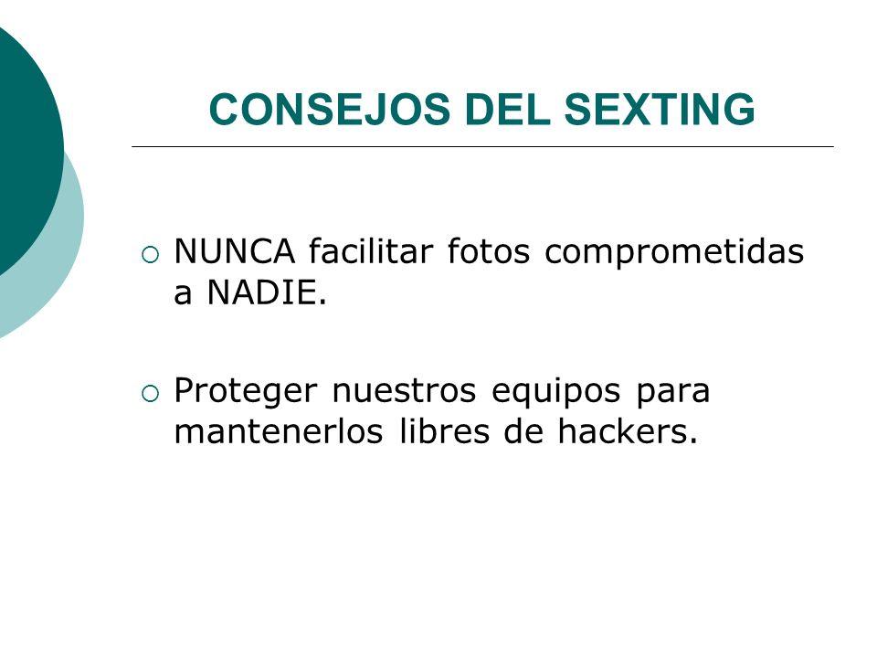 CONSEJOS DEL SEXTING NUNCA facilitar fotos comprometidas a NADIE.