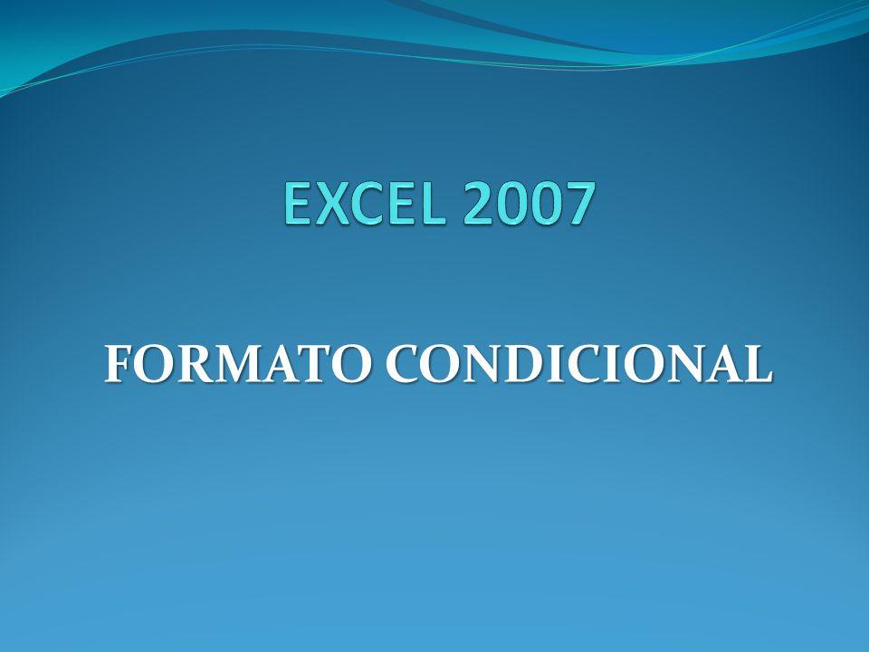 EXCEL 2007 FORMATO CONDICIONAL