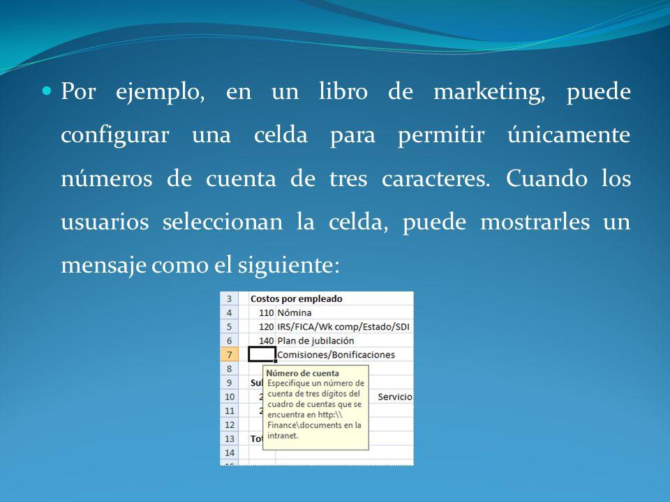 Por ejemplo, en un libro de marketing, puede configurar una celda para permitir únicamente números de cuenta de tres caracteres.