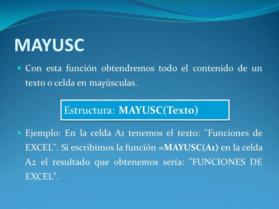 MAYUSC Estructura: MAYUSC(Texto)