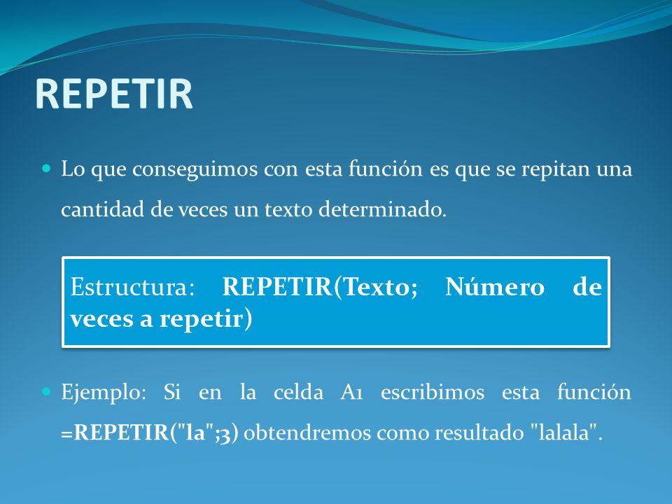 REPETIR Estructura: REPETIR(Texto; Número de veces a repetir)