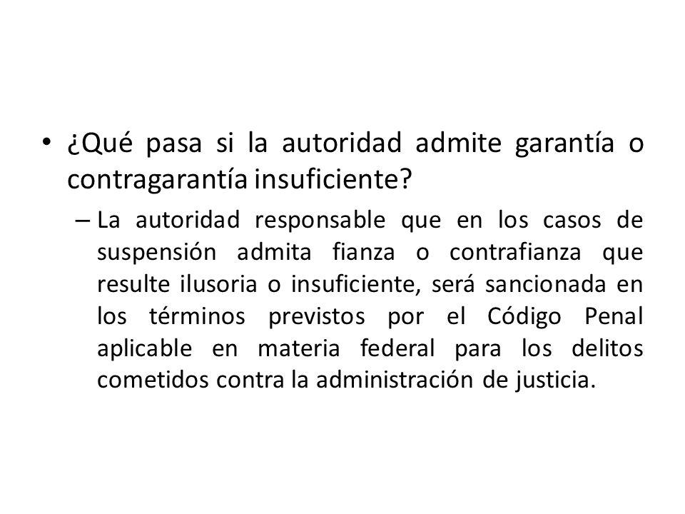 ¿Qué pasa si la autoridad admite garantía o contragarantía insuficiente