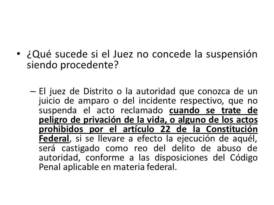 ¿Qué sucede si el Juez no concede la suspensión siendo procedente