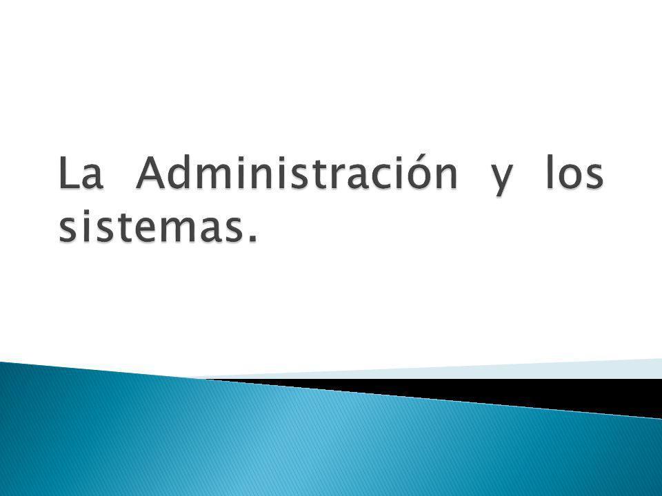La Administración y los sistemas.