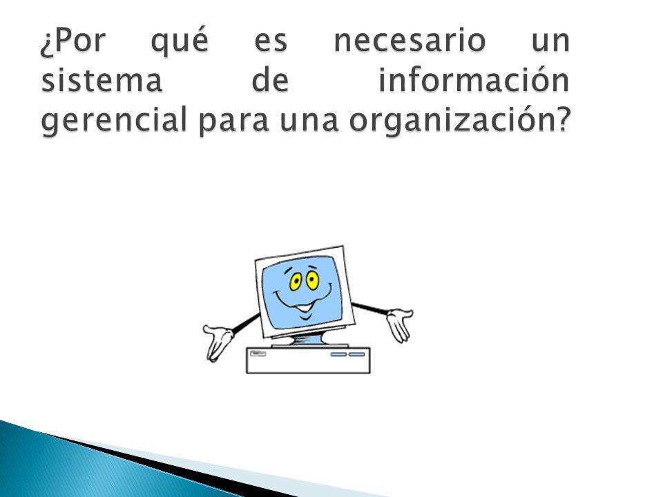 ¿Por qué es necesario un sistema de información gerencial para una organización