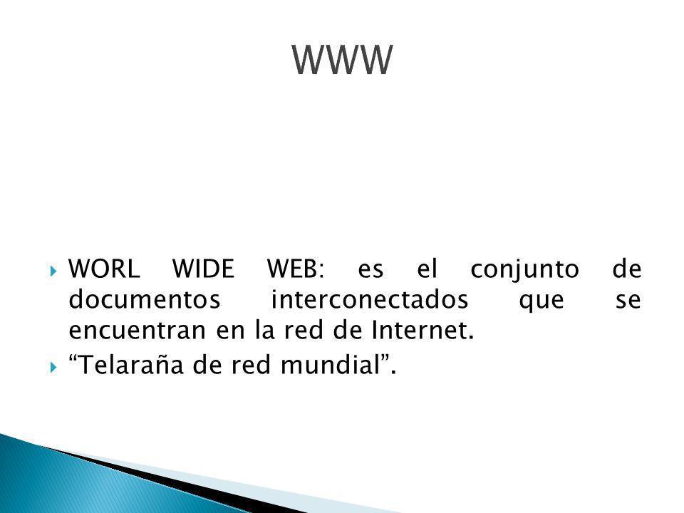 WWW WORL WIDE WEB: es el conjunto de documentos interconectados que se encuentran en la red de Internet.