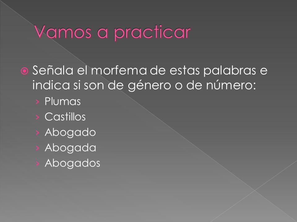 Vamos a practicar Señala el morfema de estas palabras e indica si son de género o de número: Plumas.