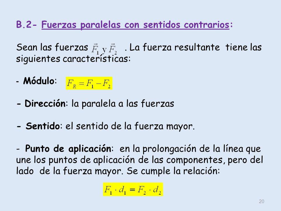 B. 2- Fuerzas paralelas con sentidos contrarios: Sean las fuerzas
