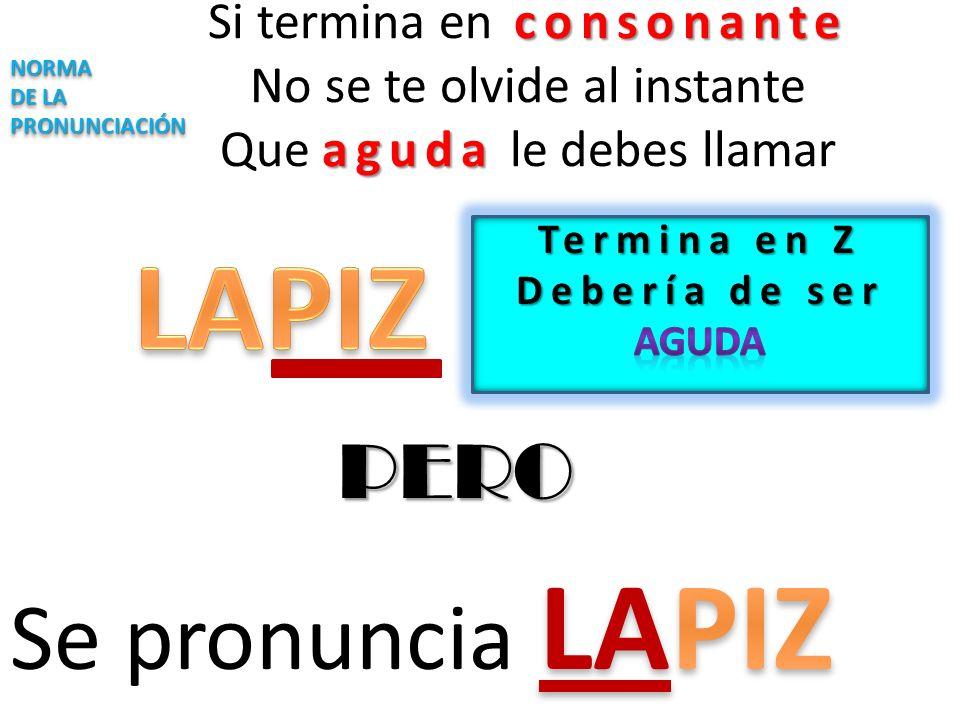 LAPIZ Se pronuncia LAPIZ PERO