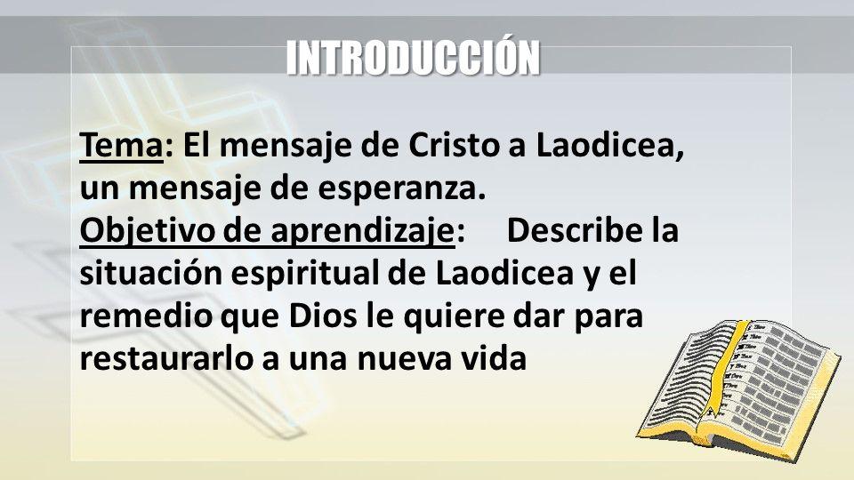 INTRODUCCIÓN Tema: El mensaje de Cristo a Laodicea, un mensaje de esperanza.