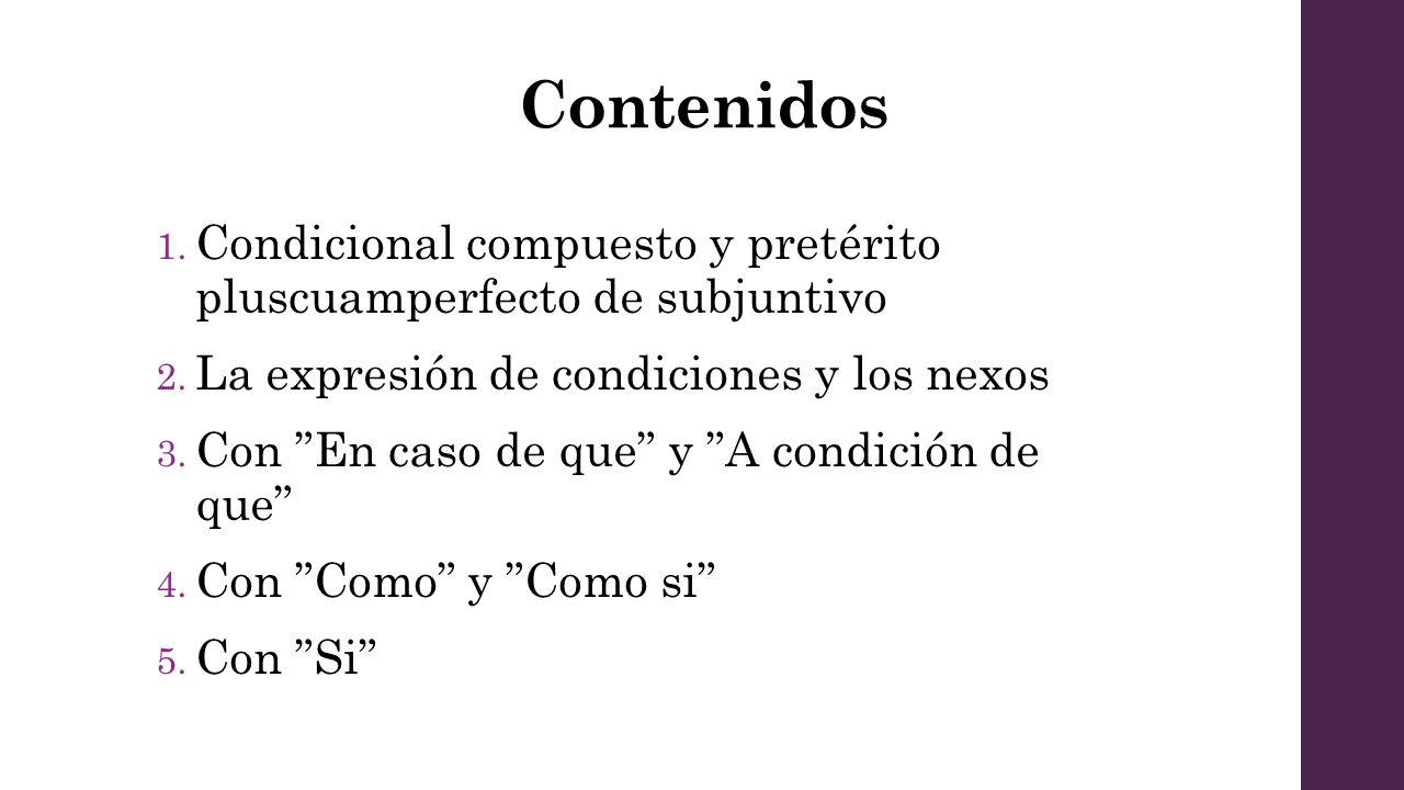 Contenidos Condicional compuesto y pretérito pluscuamperfecto de subjuntivo. La expresión de condiciones y los nexos.