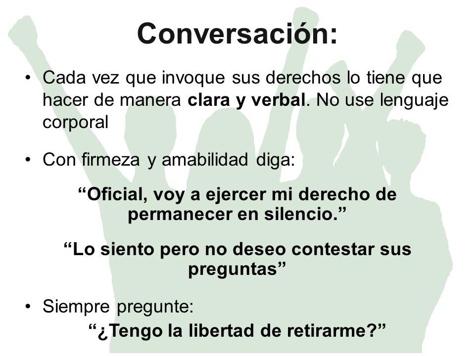 Conversación: Cada vez que invoque sus derechos lo tiene que hacer de manera clara y verbal. No use lenguaje corporal.