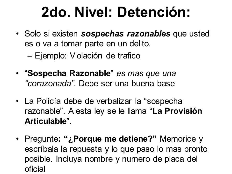 2do. Nivel: Detención: Solo si existen sospechas razonables que usted es o va a tomar parte en un delito.