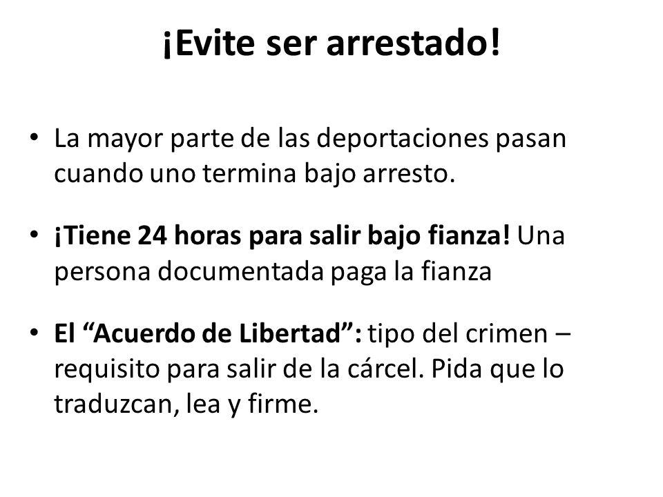 ¡Evite ser arrestado! La mayor parte de las deportaciones pasan cuando uno termina bajo arresto.